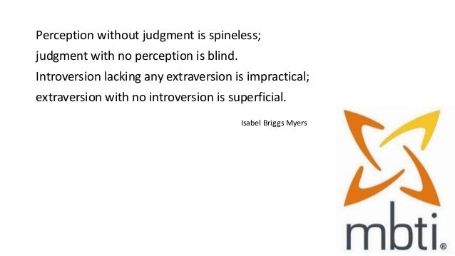 Perception without judgment is spineless; judgment with no perception is blind. Introversion lacking any extraversion is i...