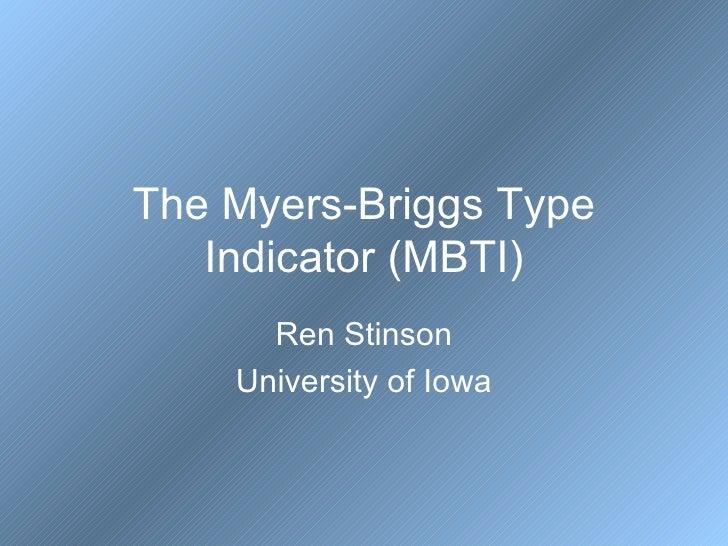 The Myers-Briggs Type Indicator (MBTI) Ren Stinson University of Iowa