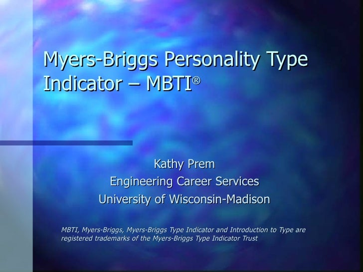 Myers-Briggs Personality Type Indicator – MBTI  Kathy Prem Engineering Career Services University of Wisconsin-Madison MB...