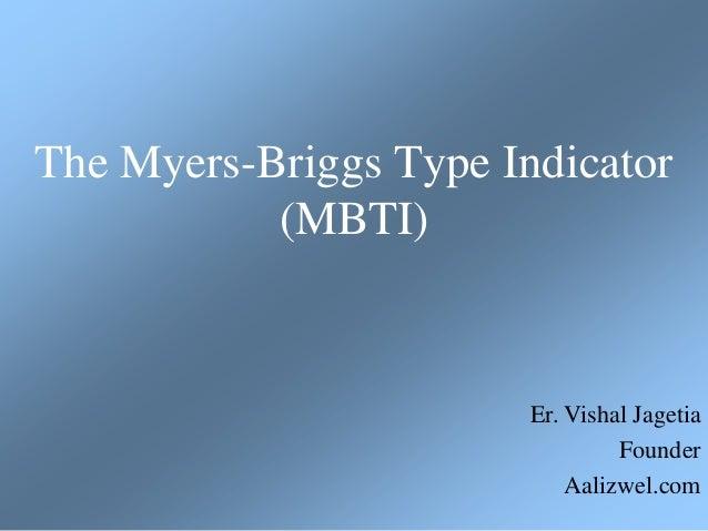 The Myers-Briggs Type Indicator (MBTI) Er. Vishal Jagetia Founder Aalizwel.com