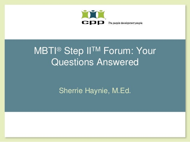 MBTI® Step IITM Forum: Your   Questions Answered     Sherrie Haynie, M.Ed.