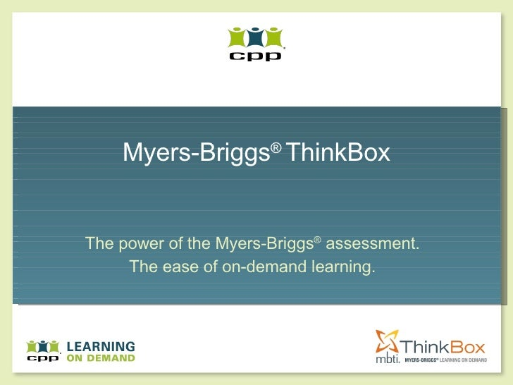 Myers-Briggs ®  ThinkBox The power of the Myers-Briggs ®  assessment. The ease of on-demand learning.