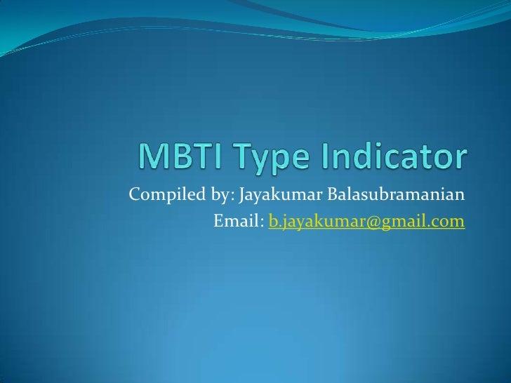 MBTI Type Indicator <br />Compiled by: JayakumarBalasubramanian<br />Email: b.jayakumar@gmail.com<br />