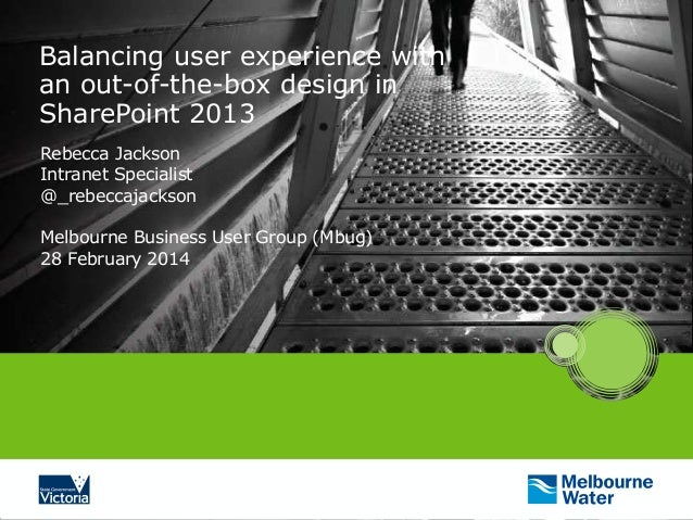 Balancing user experience with an out-of-the-box design in SharePoint 2013 Rebecca Jackson Intranet Specialist @_rebeccaja...