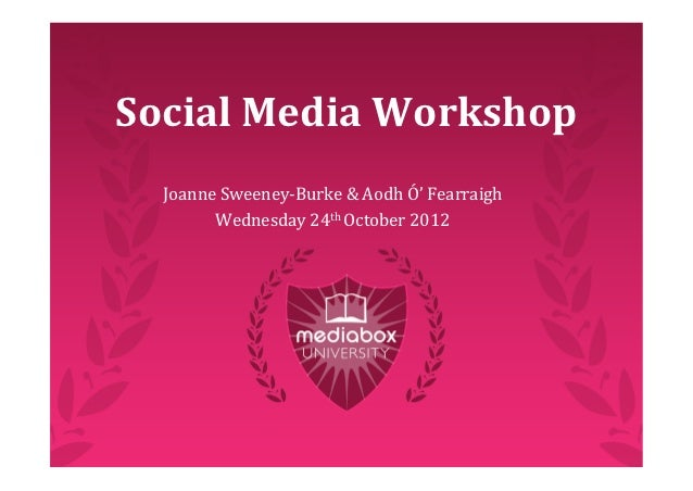 SocialMediaWorkshop  JoanneSweeney‐Burke&AodhÓ'Fearraigh        Wednesday24thOctober2012