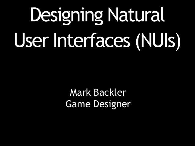 Mark Backler - Designing Natural User Interfaces (NUI's)