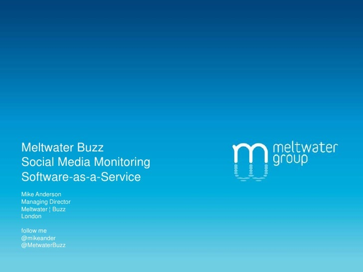 Meltwater BuzzSocial Media Monitoring Software-as-a-ServiceMike AndersonManaging DirectorMeltwater ¦ Buzz Londonfollow me@...
