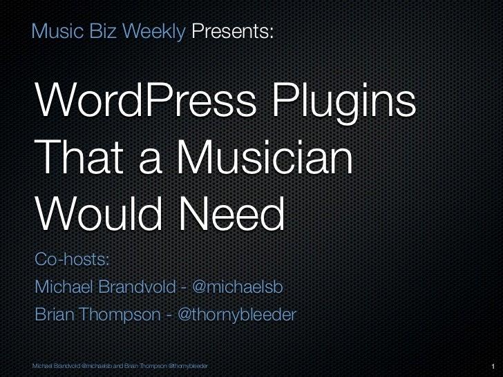 Music Biz Weekly Presents:WordPress PluginsThat a MusicianWould NeedCo-hosts:Michael Brandvold - @michaelsbBrian Thompson ...