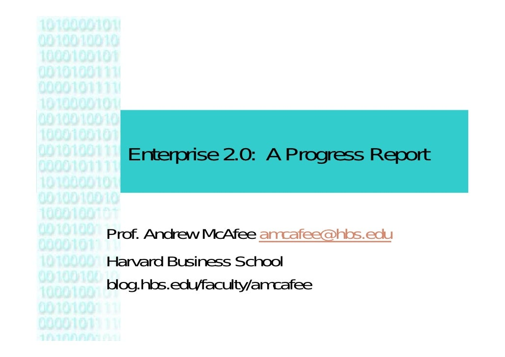 Enterprise 2.0: A Progress Report   Prof. Andrew McAfee amcafee@hbs.edu Harvard Business School blog.hbs.edu/faculty/amcafee