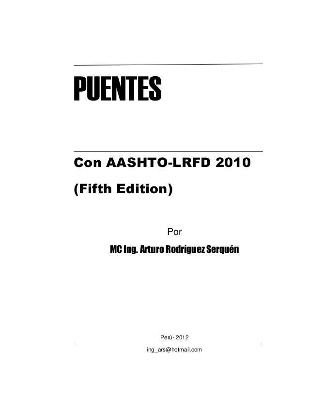 PUENTES Con AASHTO-LRFD 2010 (Fifth Edition) Por MC Ing. Arturo Rodríguez Serquén Perú- 2012 ing_ars@hotmail.com