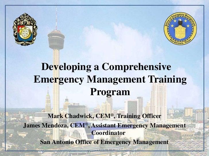 Developing a Comprehensive   Emergency Management Training              Program       Mark Chadwick, CEM®, Training Office...