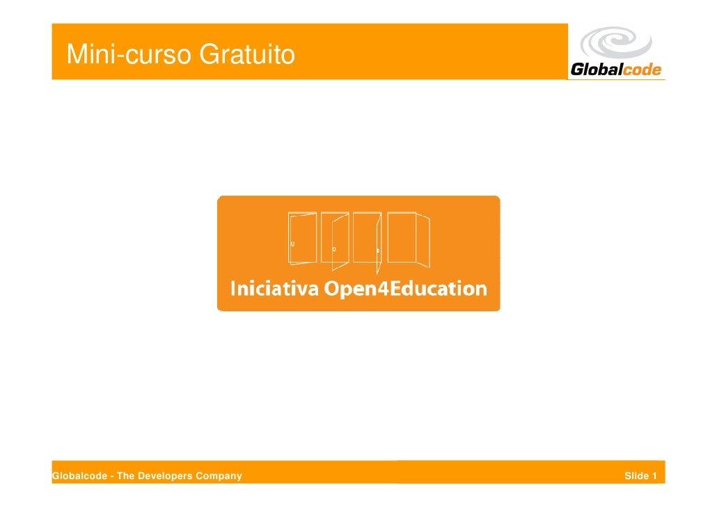 Mini-curso Gratuito     Globalcode - The Developers Company   Slide 1