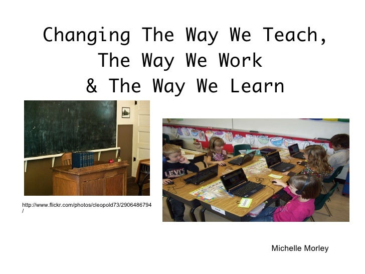 Michelle Morley Changing The Way We Teach, The Way We Work  & The Way We Learn http://www.flickr.com/photos/cleopold73/290...
