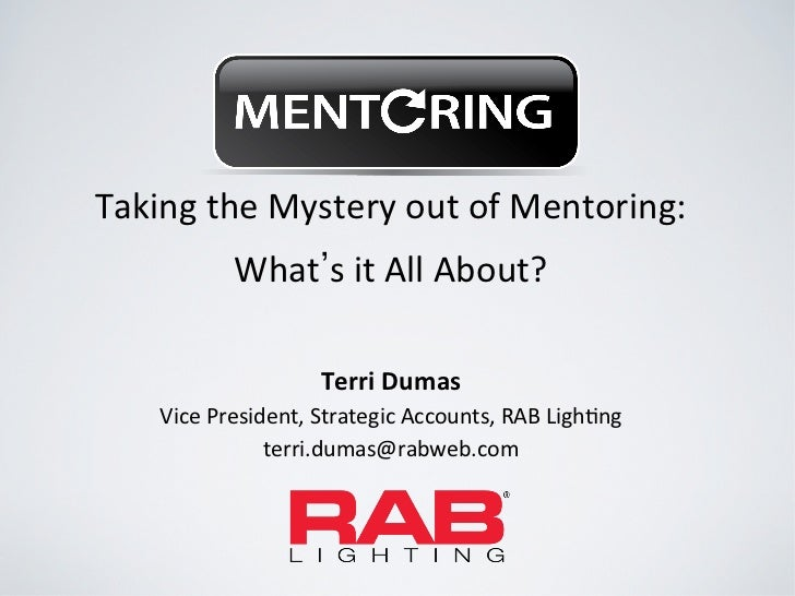 Taking	  the	  Mystery	  out	  of	  Mentoring:	  	  	                  What s	  it	  All	  About?	                        ...