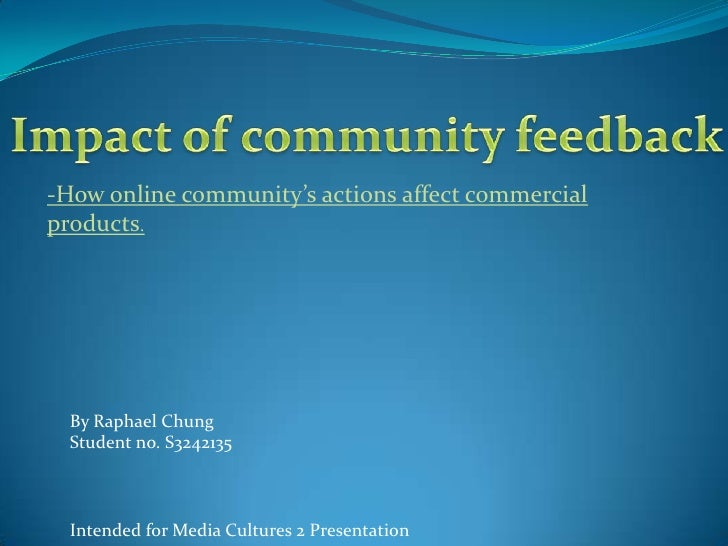 Impact of community feedback<br />-How online community's actions affect commercial products.<br />By Raphael Chung <br />...