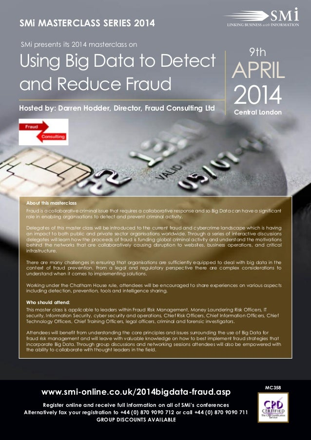 SMi MASTERCLASS SERIES 2014  Using Big Data to Detect and Reduce Fraud SMi presents its 2014 masterclass on  Hosted by: Da...