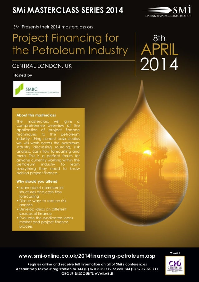 SMi MASTERCLASS SERIES 2014 SMi Presents their 2014 masterclass on  Project Financing for the Petroleum Industry CENTRAL L...