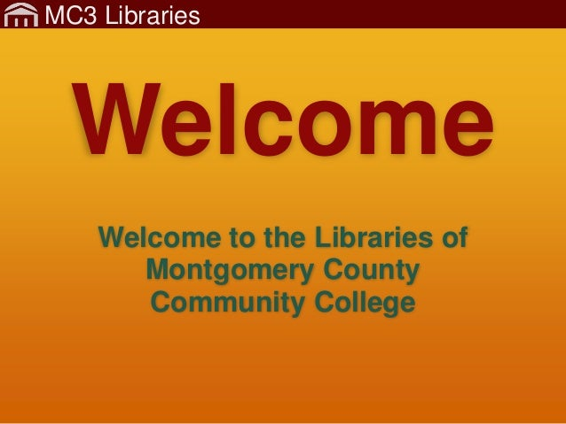 MC3 Libraries Welcome to the Libraries of Montgomery County Community College Welcome