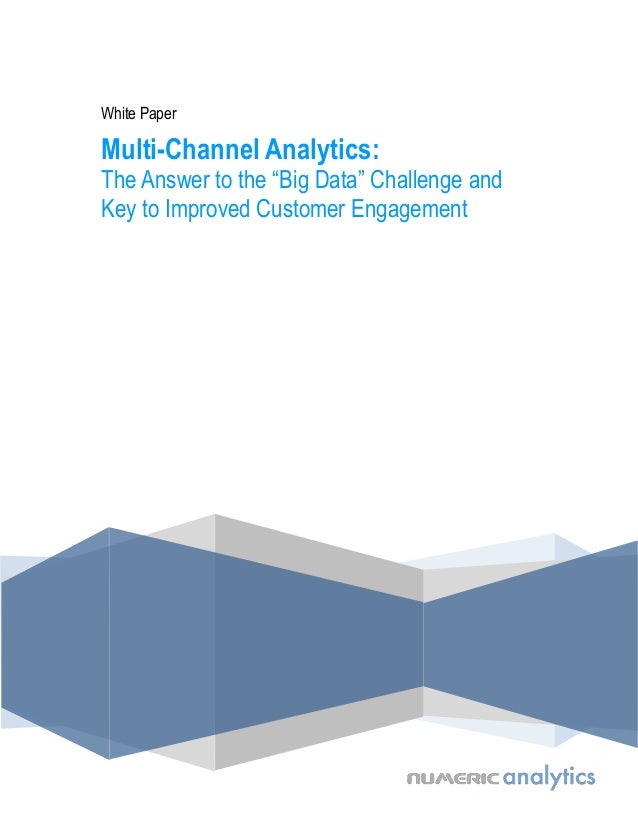 "Multi-Channel Analytics: The Answer to the ""Big Data"" Challenge and Key to Improved Customer Engagement"