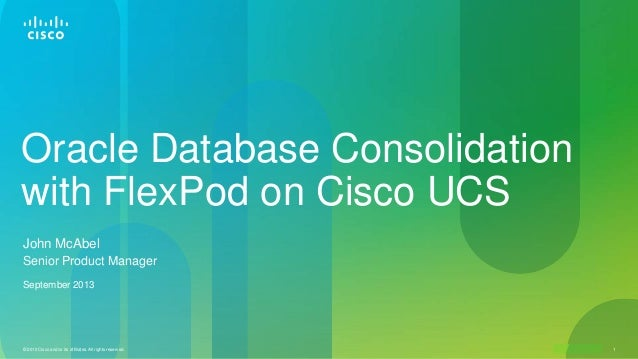Cisco Confidential© 2010 Cisco and/or its affiliates. All rights reserved. 1 Oracle Database Consolidation with FlexPod on...