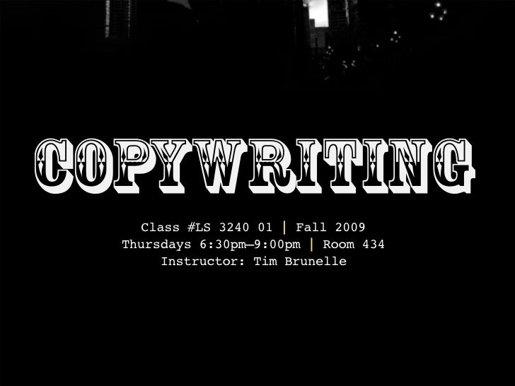 Copywriting     Class #LS 3240 01 | Fall 2009   Thursdays 6:30pm–9:00pm | Room 434        Instructor: Tim Brunelle