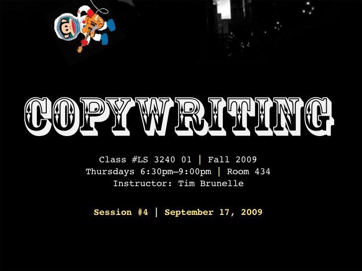Copywriting     Class #LS 3240 01   Fall 2009   Thursdays 6:30pm–9:00pm   Room 434        Instructor: Tim Brunelle     Ses...