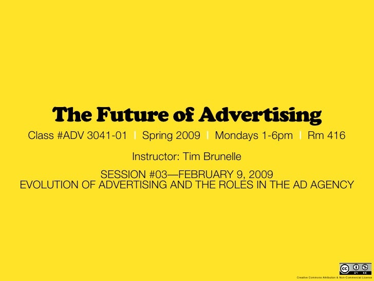 The Future of Advertising  Class #ADV 3041-01 | Spring 2009 | Mondays 1-6pm | Rm 416                    Instructor: Tim Br...