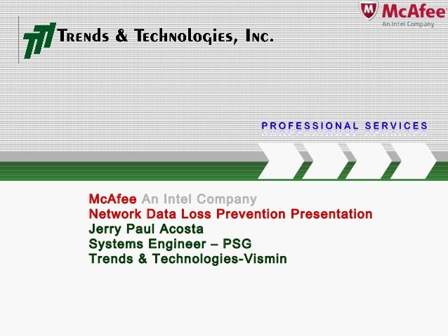 CLIENT NAME McAfee An Intel Company Network Data Loss Prevention Presentation Jerry Paul Acosta Systems Engineer – PSG Tre...