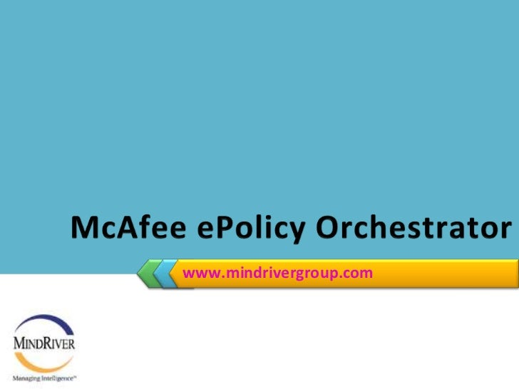 www.mindrivergroup.com<br />McAfee ePolicy Orchestrator <br />By: Chetan S R<br />Trainer, MindRiver<br />McAfee ePO<br />
