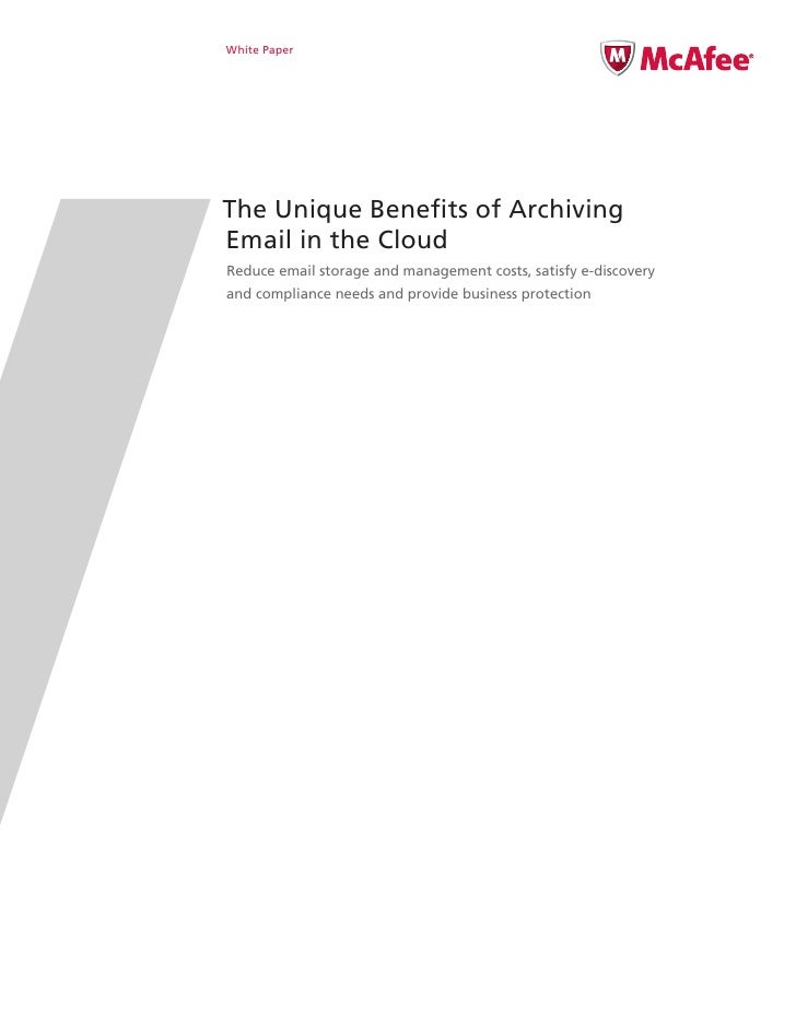 White Paper     The Unique Benefits of Archiving Email in the Cloud Reduce email storage and management costs, satisfy e-d...