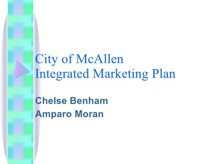 City of McAllen Integrated Marketing Plan Chelse Benham Amparo Moran