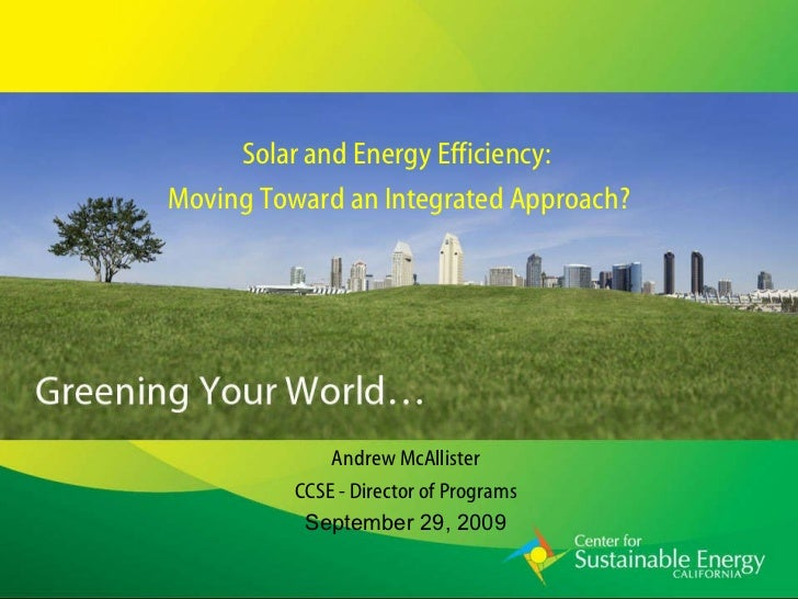 Solar and Energy Efficiency:  Moving Toward an Integrated Approach? Andrew McAllister CCSE - Director of Programs Septembe...