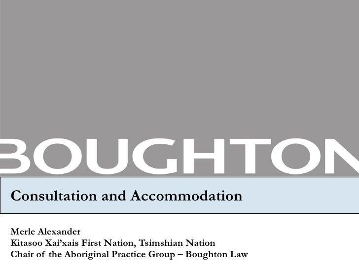 Consultation and Accommodation Merle Alexander Kitasoo Xai'xais First Nation, Tsimshian Nation Chair of the Aboriginal Pra...