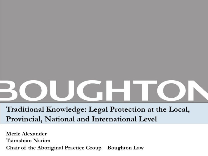 Traditional Knowledge: Legal Protection at the Local, Provincial, National and International Level Merle Alexander Tsimshi...