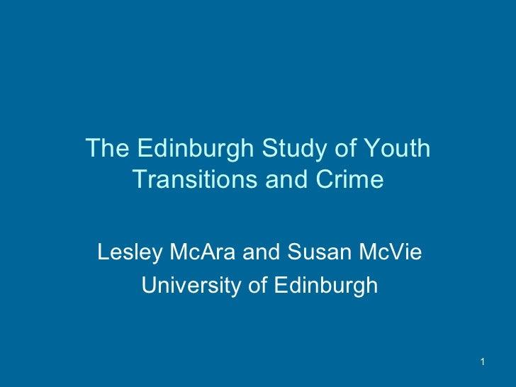 The Edinburgh Study of Youth Transitions and Crime Lesley McAra and Susan McVie University of Edinburgh