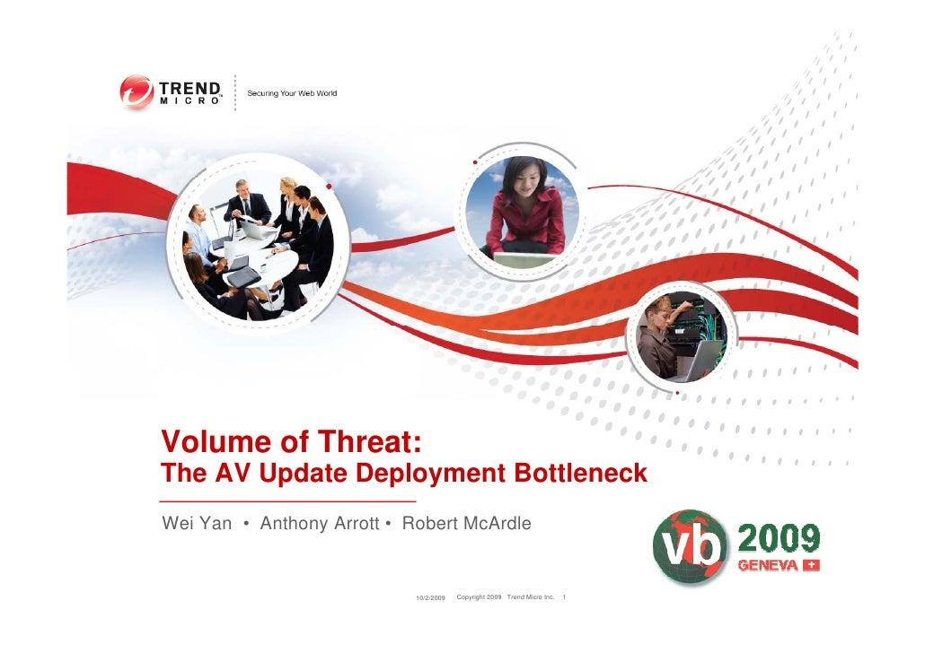 Volume of Threat: The AV Update Deployment Bottleneck Wei Yan • Anthony Arrott • Robert McArdle                           ...