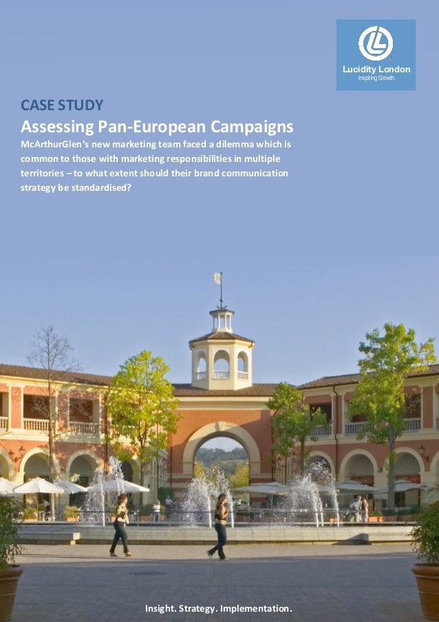CASE STUDY Assessing Pan-European Campaigns McArthurGlen's new marketing team faced a dilemma which is common to those wit...