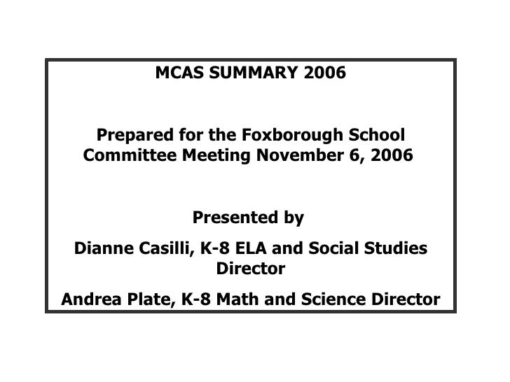 MCAS SUMMARY 2006 Prepared for the Foxborough School Committee Meeting November 6, 2006  Presented by  Dianne Casilli, K-8...