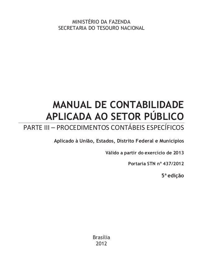 MINISTÉRIO DA FAZENDA SECRETARIA DO TESOURO NACIONAL MANUAL DE CONTABILIDADE APLICADA AO SETOR PÚBLICO PARTE III – PROCEDI...