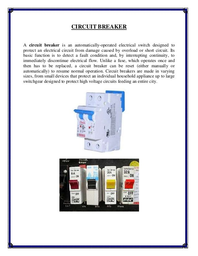 CIRCUIT BREAKER A circuit breaker is an automatically-operated electrical switch designed to protect an electrical circuit...