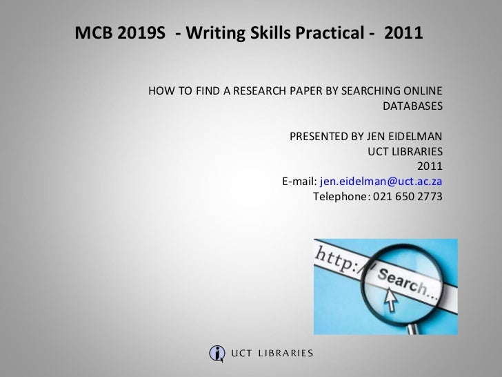 MCB 2019S  - Writing Skills Practical -  2011 HOW TO FIND A RESEARCH PAPER BY SEARCHING ONLINE DATABASES PRESENTED BY JEN ...