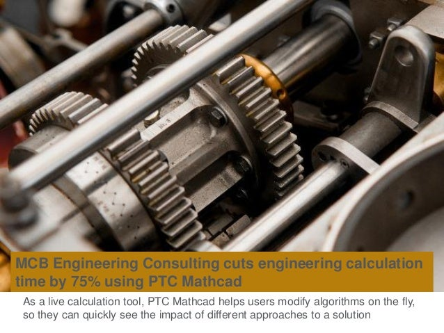 MCB Engineering Consulting cuts engineering calculation time by 75% using PTC Mathcad As a live calculation tool, PTC Math...