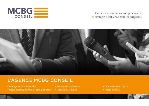 Conseil en communication personnelle & stratégie d'influence pour les dirigeants L'AGENCE MCBG CONSEIL •Stratégie de comm...