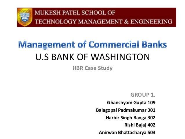 U.S BANK OF WASHINGTON       HBR Case Study                               GROUP 1.                    Ghanshyam Gupta 109 ...