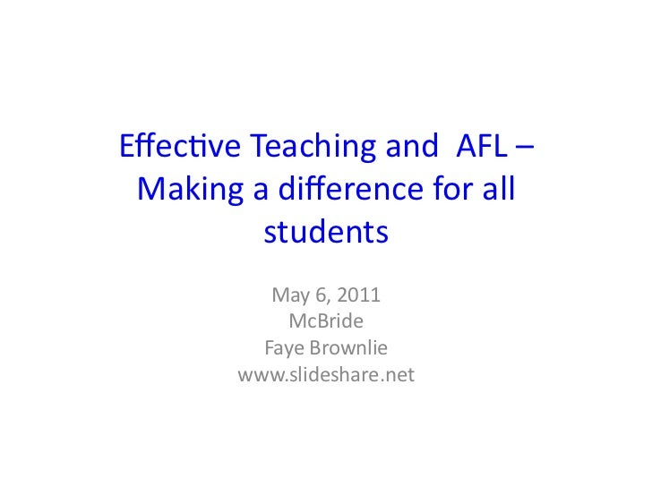 Effec%ve	  Teaching	  and	  	  AFL	  –	   Making	  a	  difference	  for	  all	              students	                 May	  ...