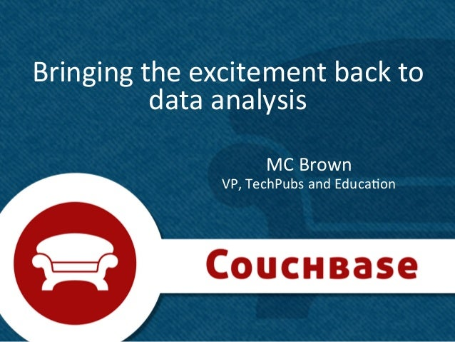 Bringing	  the	  excitement	  back	  to	               data	  analysis	                                 MC	  Brown	       ...