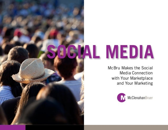 SOCIAL MEDIA      McBru Makes the Social           Media Connection       with Your Marketplace          and Your Marketing
