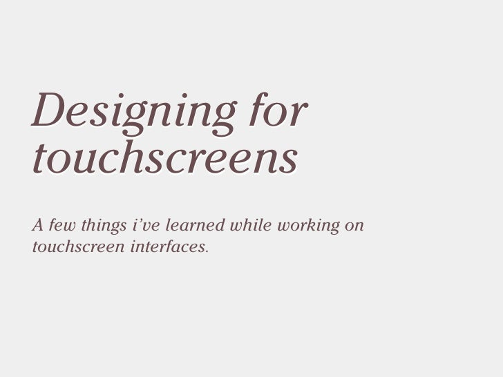 Designing for touchscreens A few things i've learned while working on touchscreen interfaces.