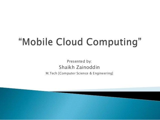 Presented by: Shaikh Zainoddin M.Tech [Computer Science & Engineering]
