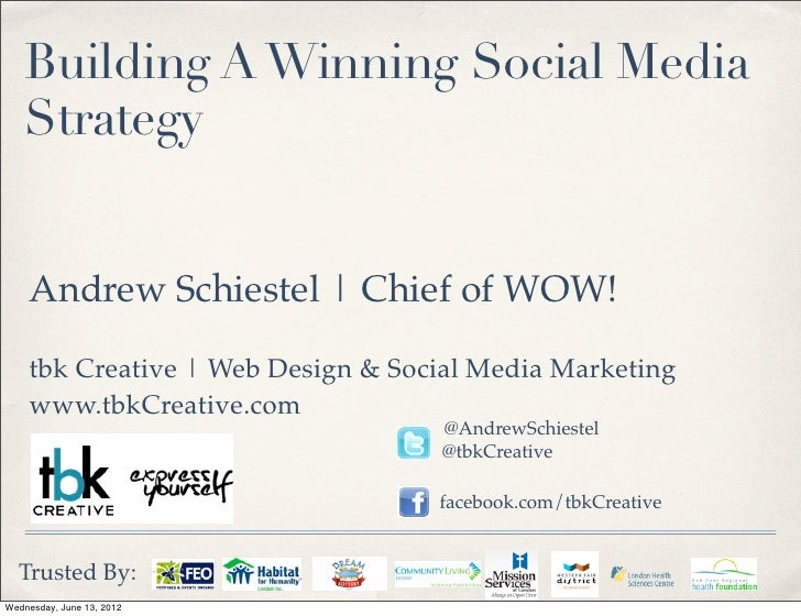 Building A Winning Social Media    Strategy    Andrew Schiestel | Chief of WOW!    tbk Creative | Web Design & Social Medi...